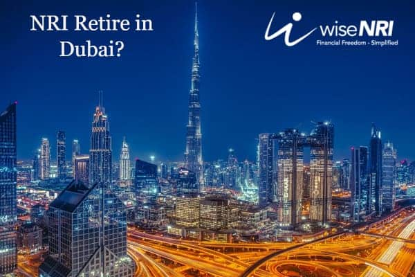 NRI Retire in Dubai?