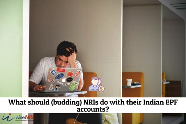What should (budding) NRIs do with their Indian EPF accounts?