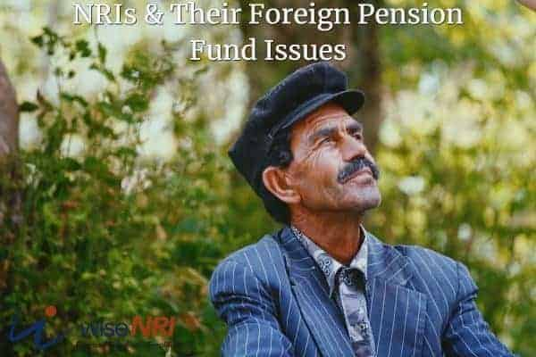 NRI Foreign Pension Fund Issues